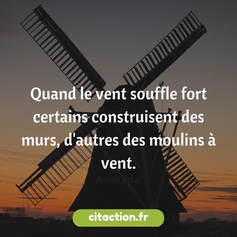 Quand le vent souffle fort certains construisent des murs, d'autres des moulins à vent.