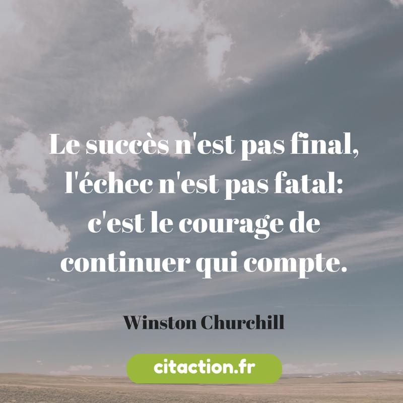 Le succès n'est pas final, l'échec n'est pas fatal: c'est le courage de continuer qui compte.