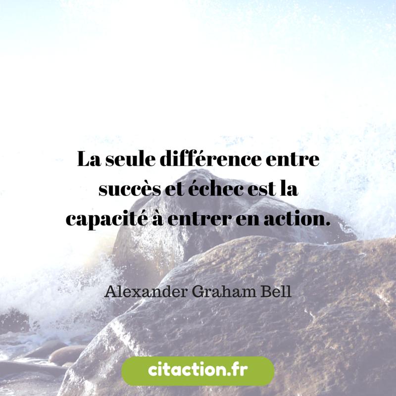La seule différence entre succès et échec est la capacité à entrer en action.