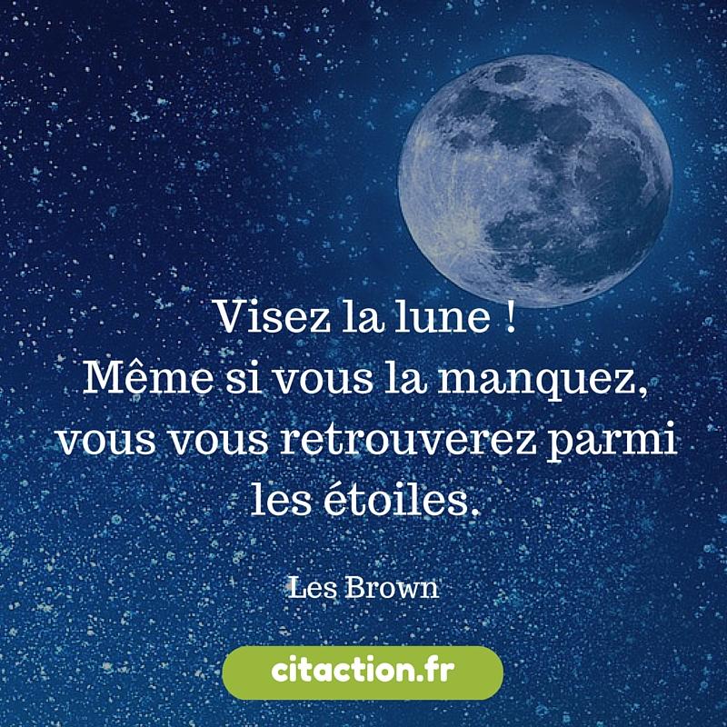 Visez la lune ! Même si vous la manquez, vous vous retrouverez parmi les étoiles.