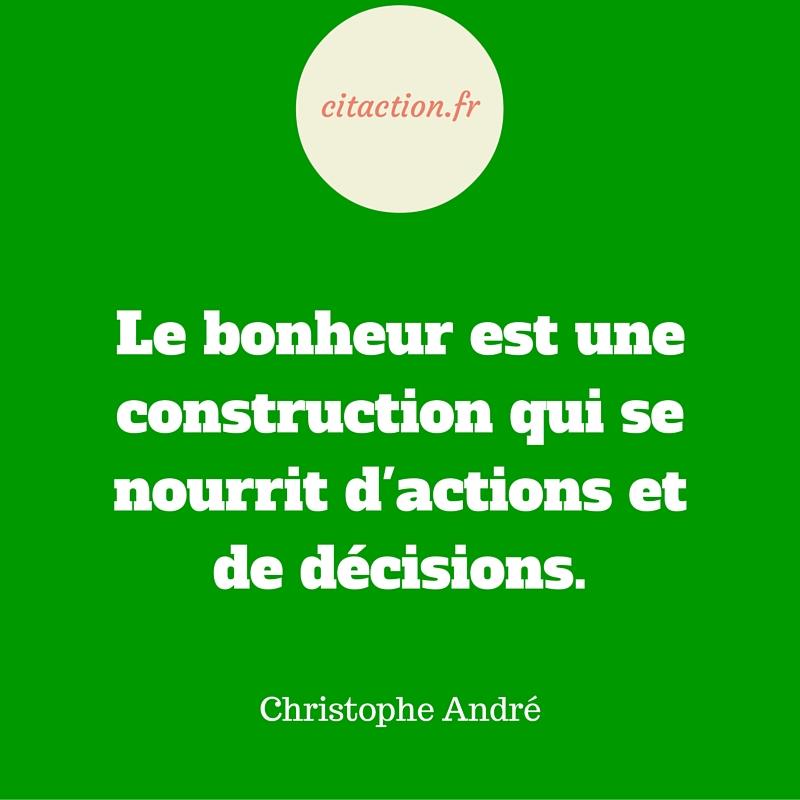 Le bonheur est une construction qui se nourrit d'actions et de décisions.