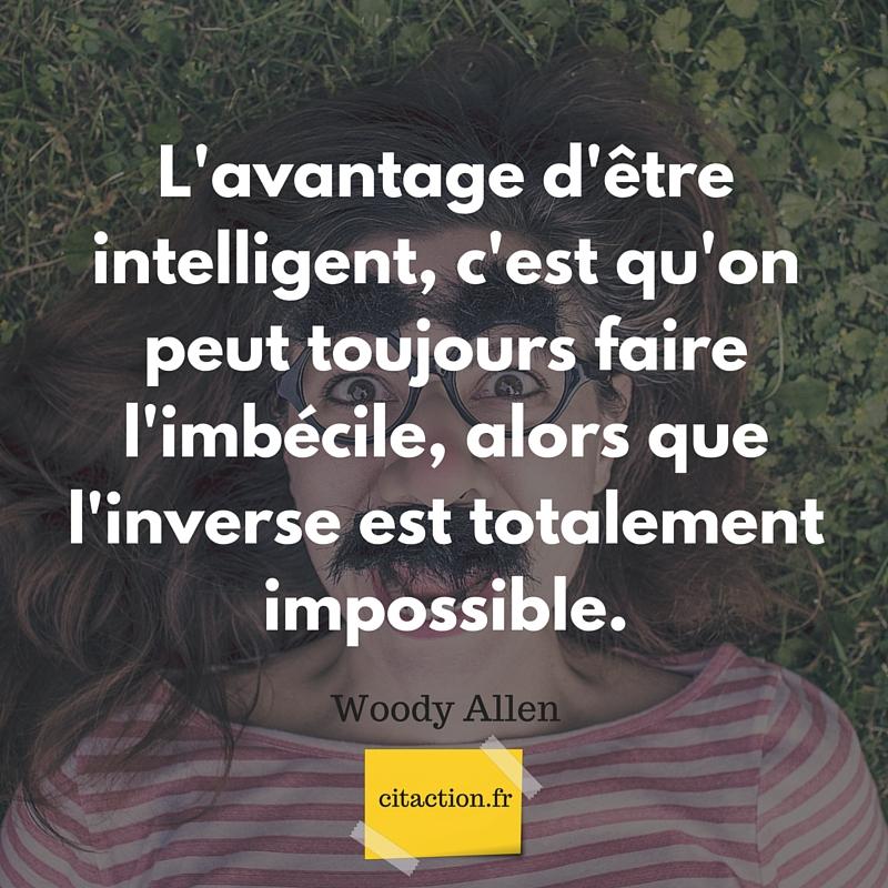 L'avantage d'être intelligent, c'est qu'on peut toujours faire l'imbécile