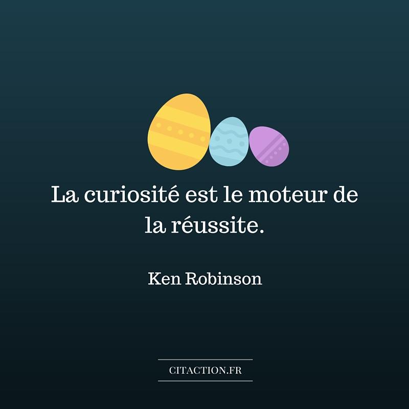 La curiosité est le moteur de la réussite.