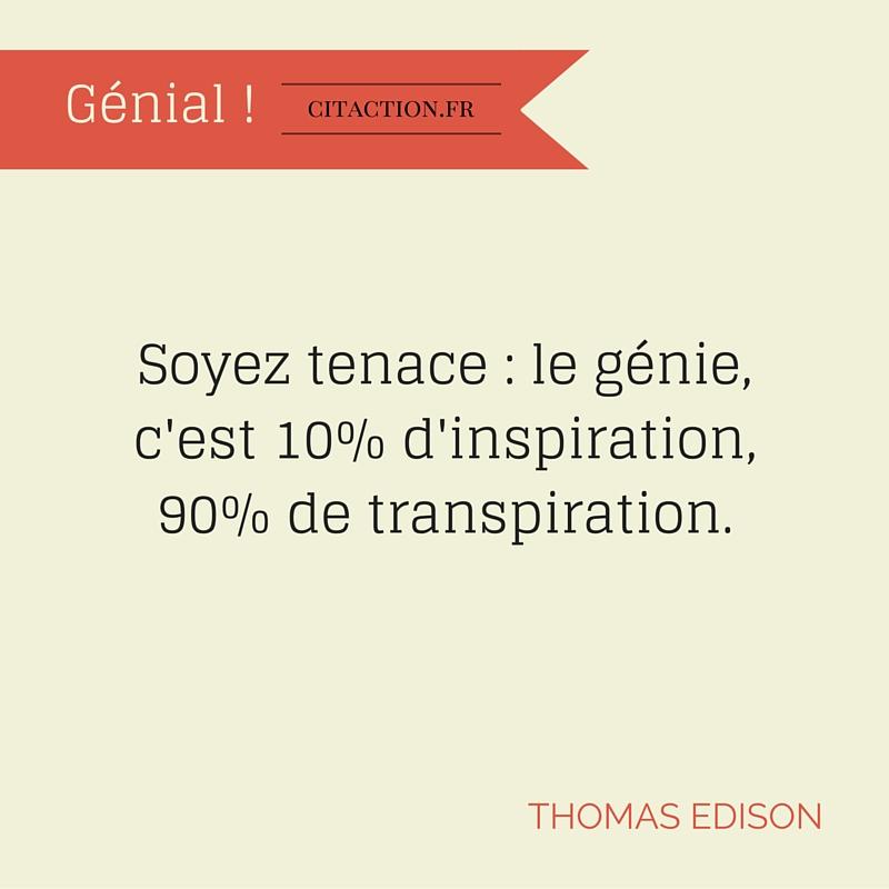 Le génie : 10% d'inspiration, 90% de transpiration