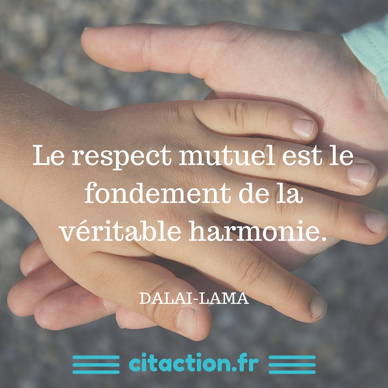 Le respect mutuel est le fondement de la véritable harmonie.