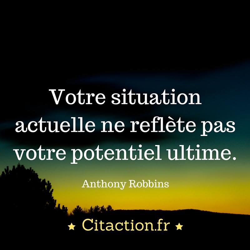 Votre situation actuelle ne reflète pas votre potentiel ultime.