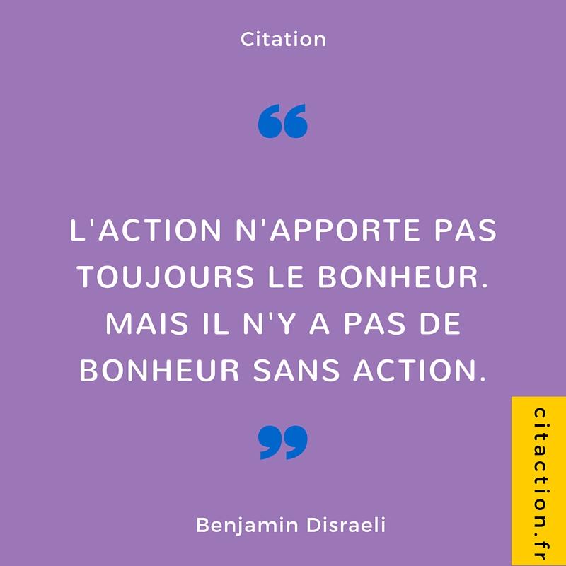 L'action n'apporte pas toujours le bonheur. Mais il n'y a pas de bonheur sans action.
