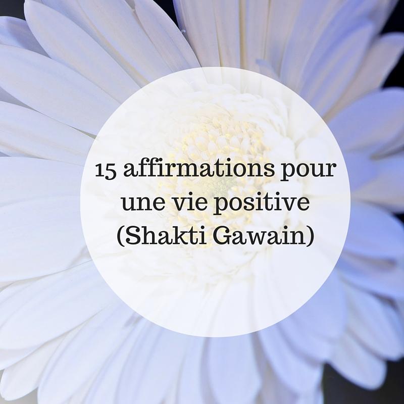 15 affirmations pour une vie positive (Shakti Gawain)