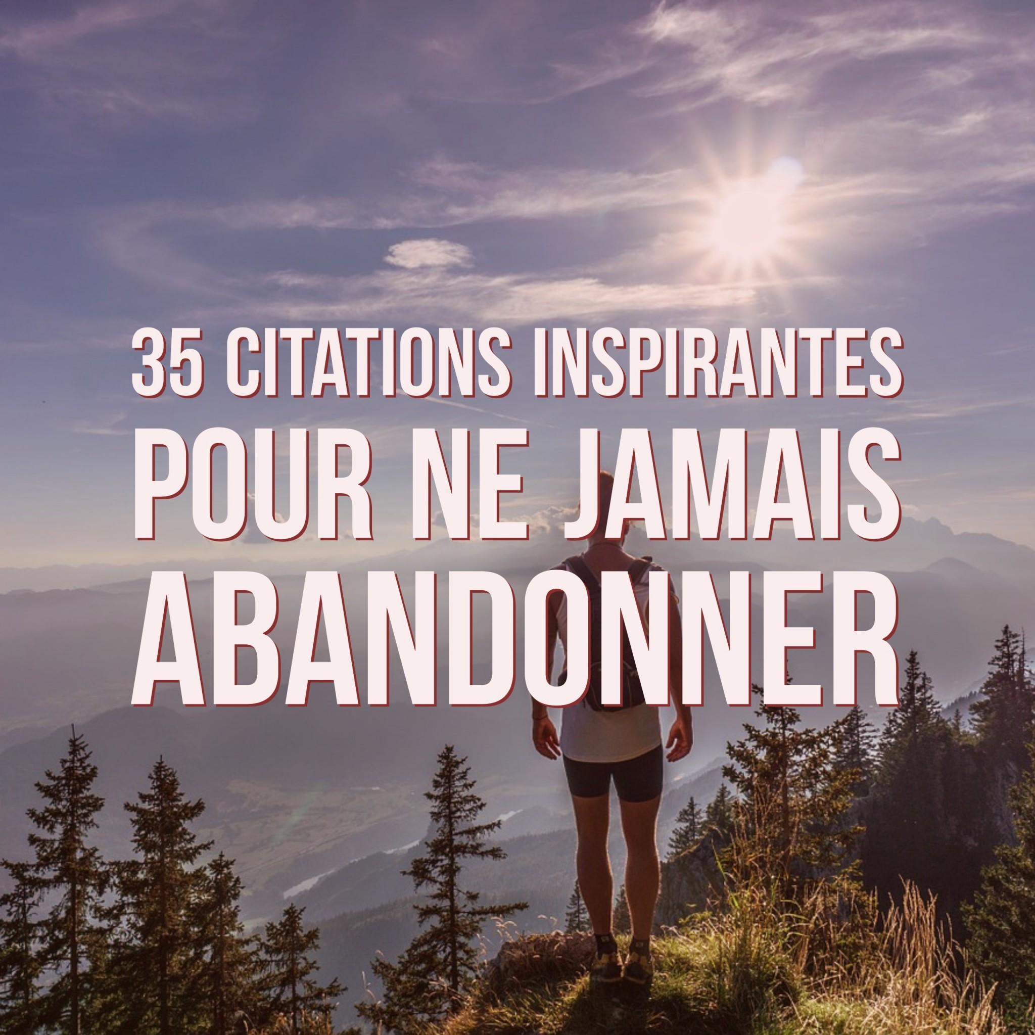 35 citations inspirantes pour ne jamais abandonner