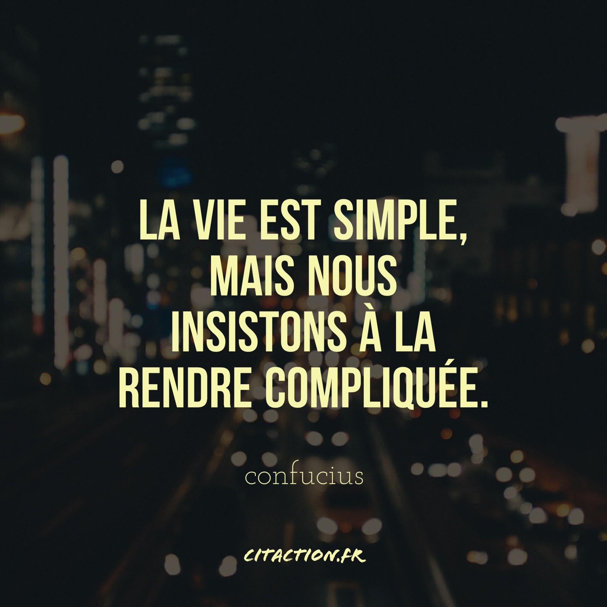 La vie est simple, mais nous insistons à la rendre compliquée.