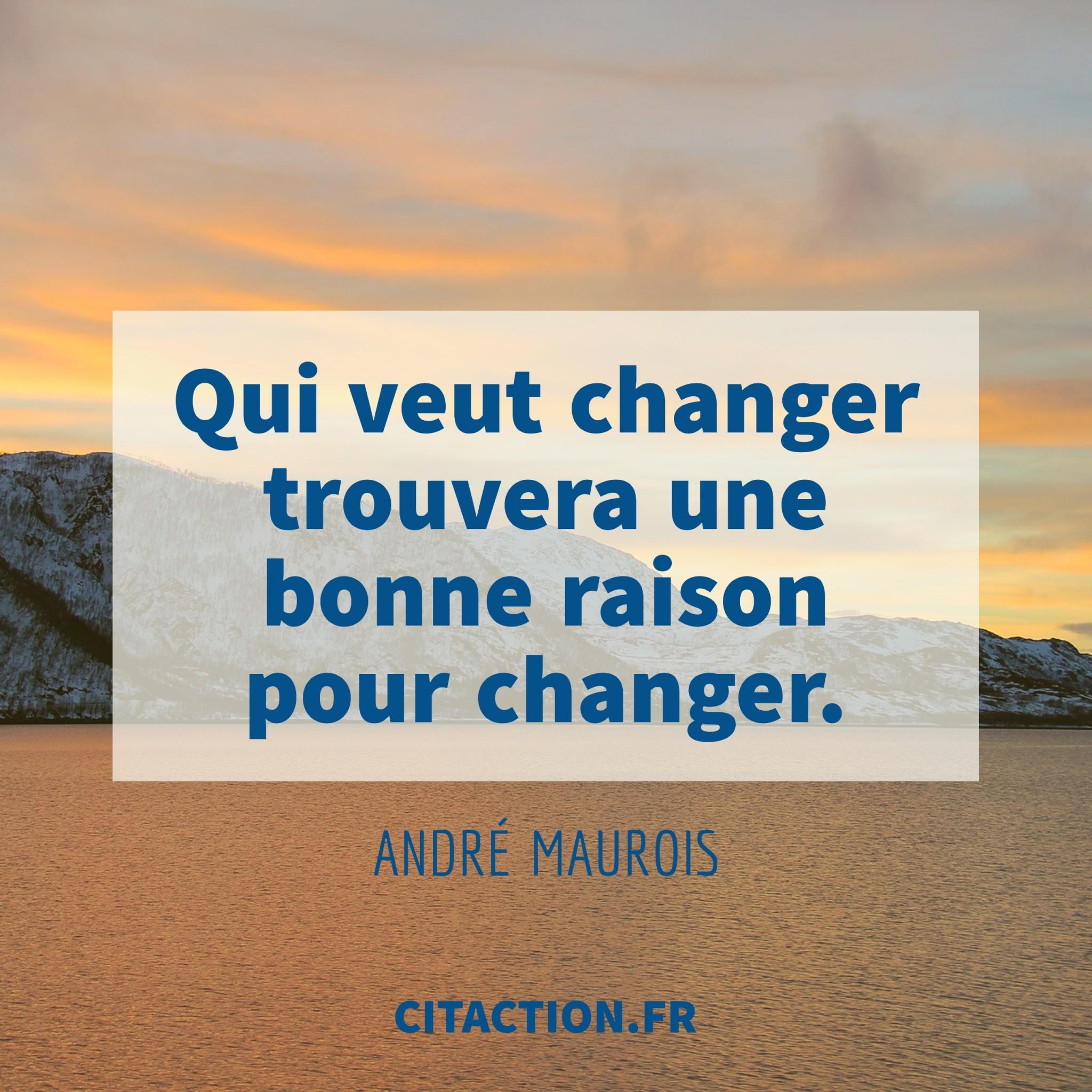 Qui veut changer trouvera une bonne raison pour changer.