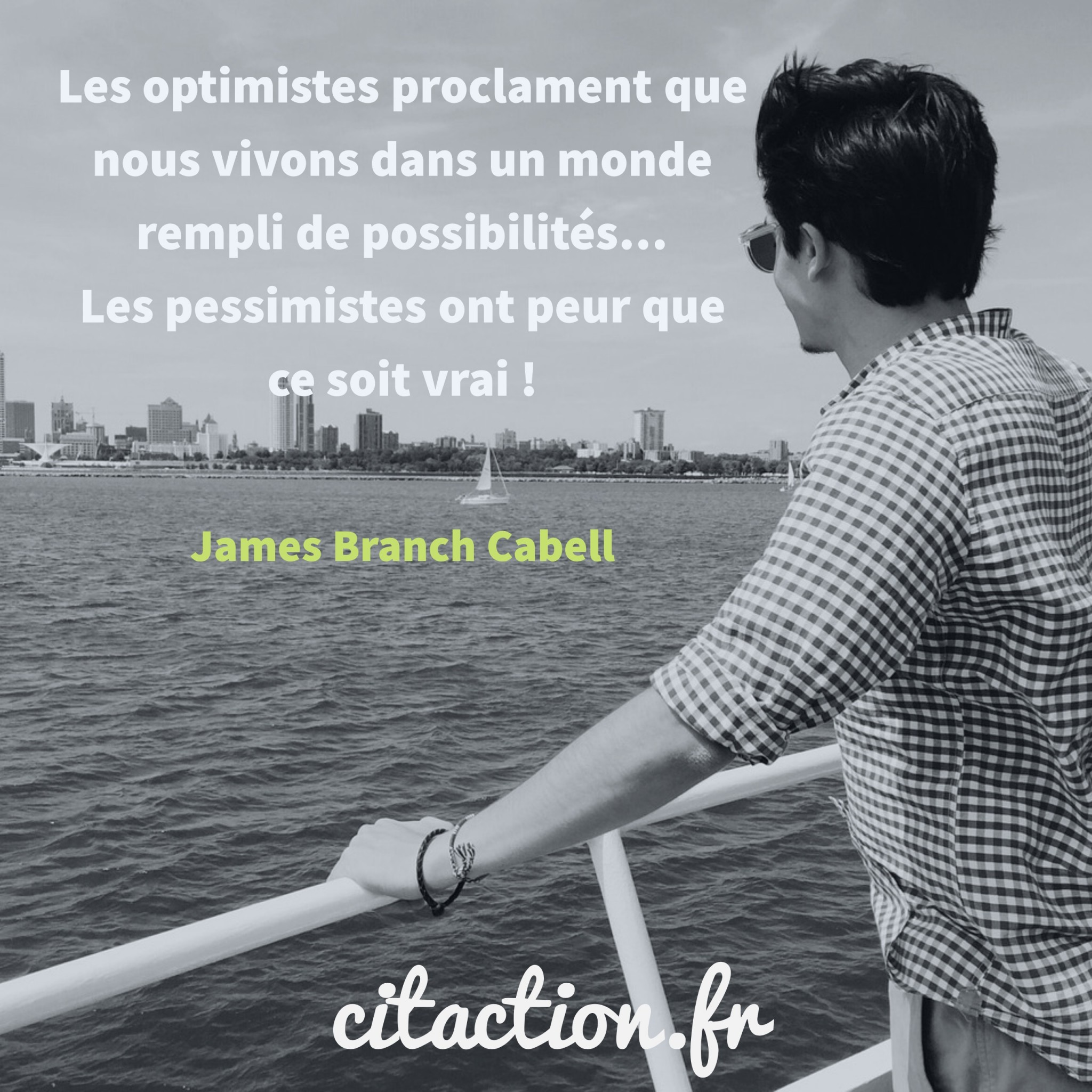 Les optimistes proclament que nous vivons dans un monde rempli de possibilités… Les pessimistes ont peur que ce soit vrai !
