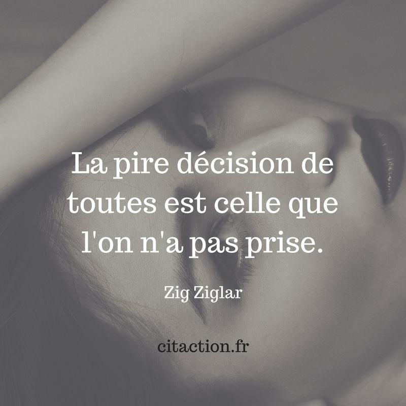 La pire décision de toutes est celle que l'on n'a pas prise.