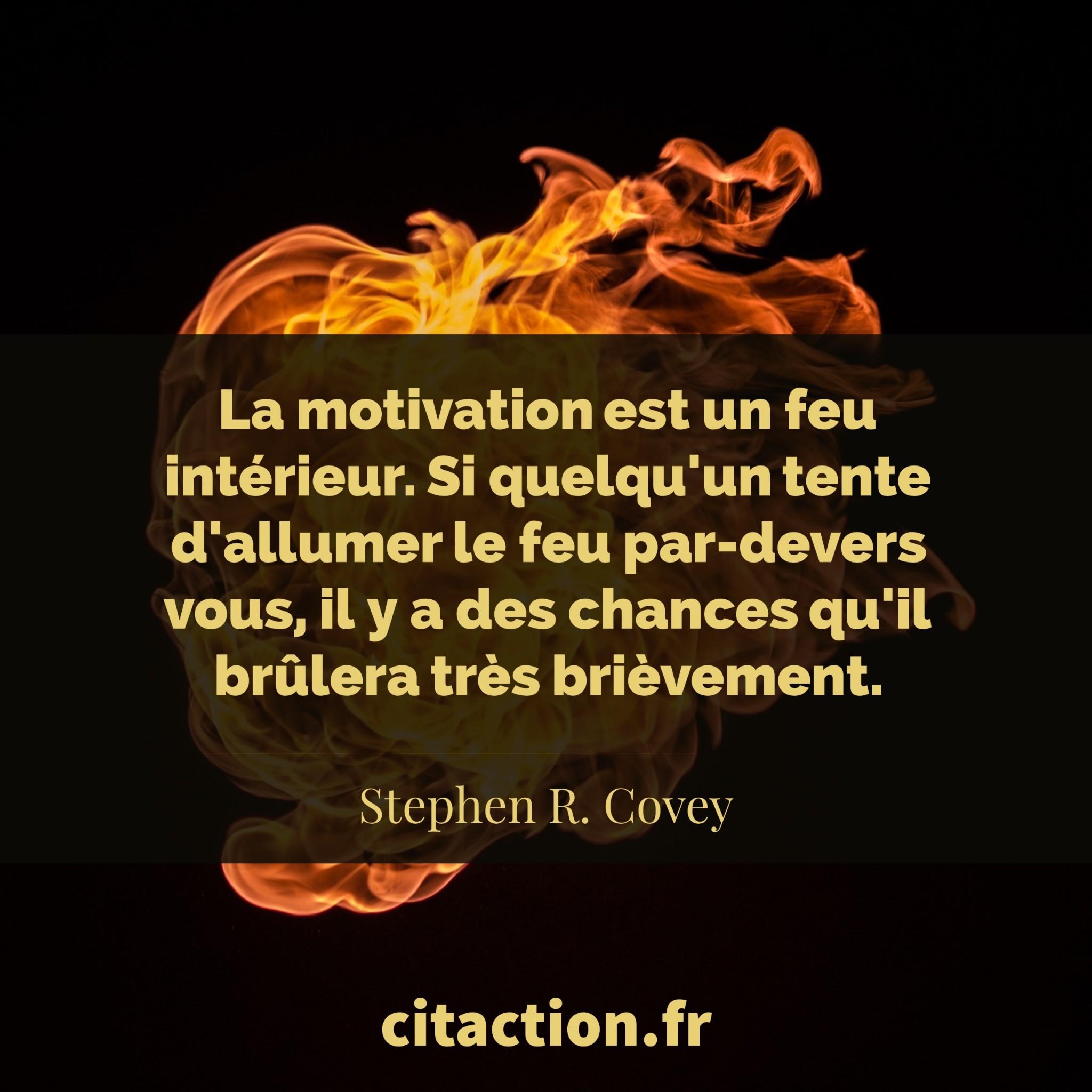 La motivation est un feu intérieur
