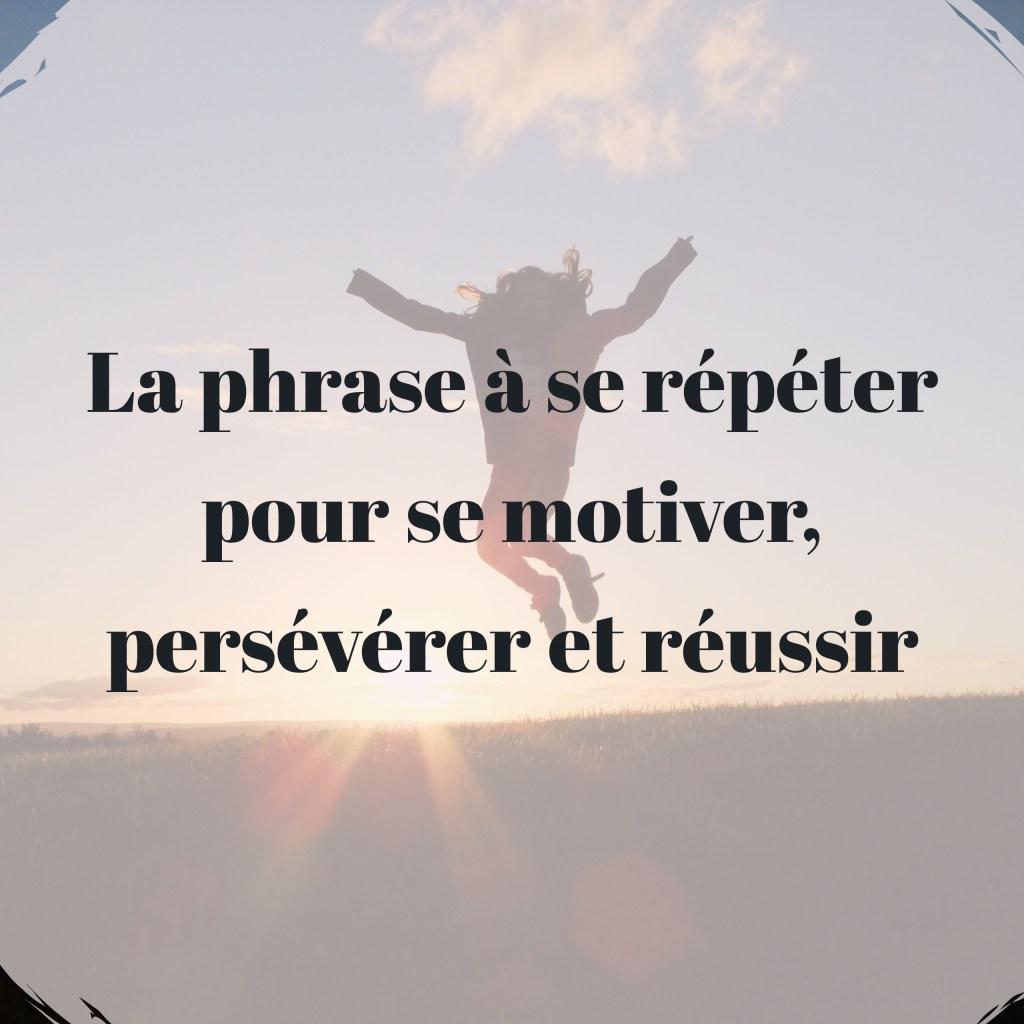 La phrase à se répéter pour se motiver, persévérer et réussir