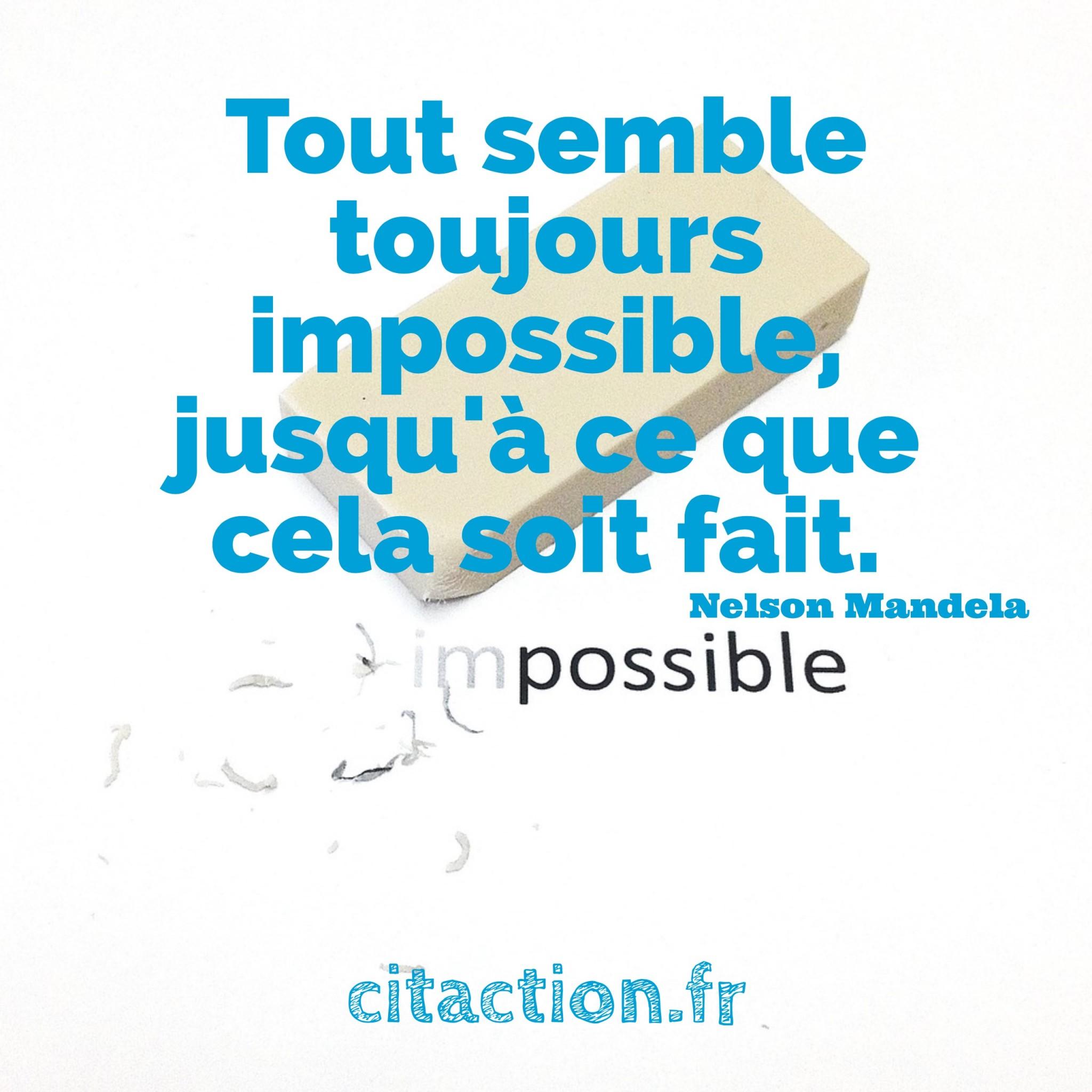 Tout semble toujours impossible, jusqu'à ce que cela soit fait.