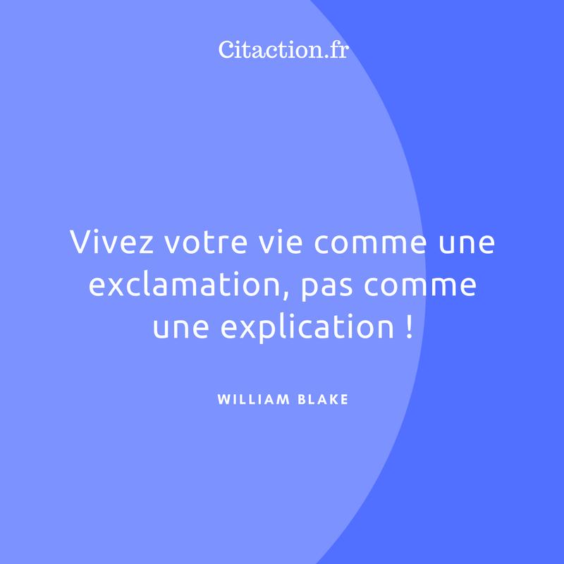 Vivez votre vie comme une exclamation, pas comme une explication !