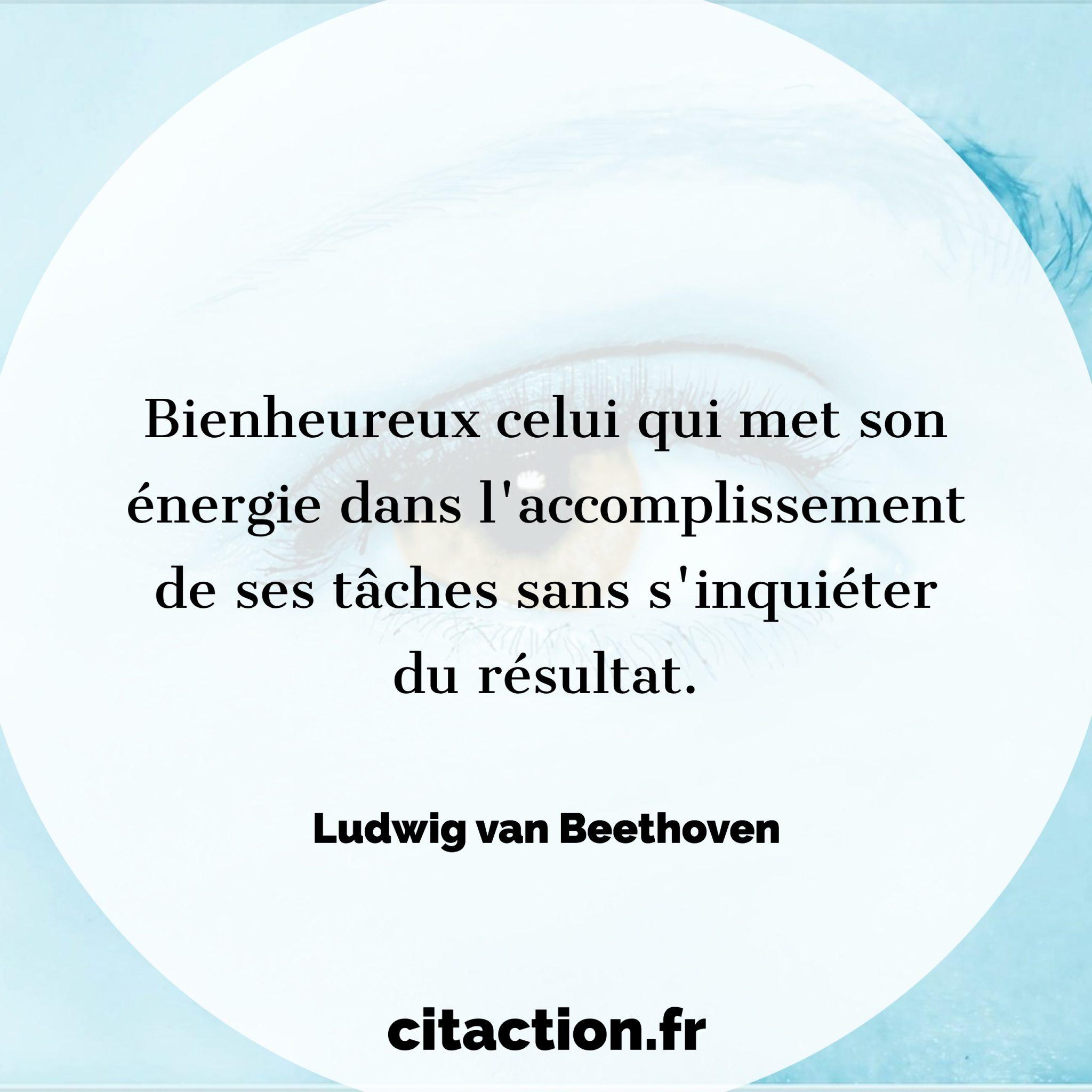 Bienheureux celui qui met son énergie dans l'accomplissement de ses tâches sans s'inquiéter du résultat.