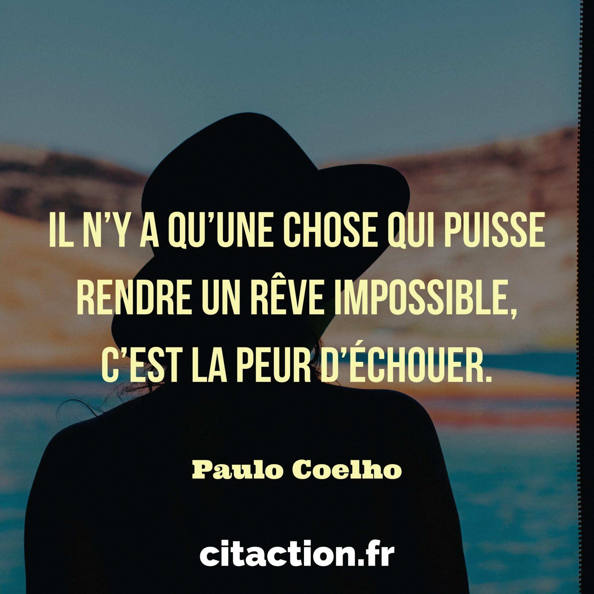 Il n'y a qu'une chose qui puisse rendre un rêve impossible, c'est la peur d'échouer.