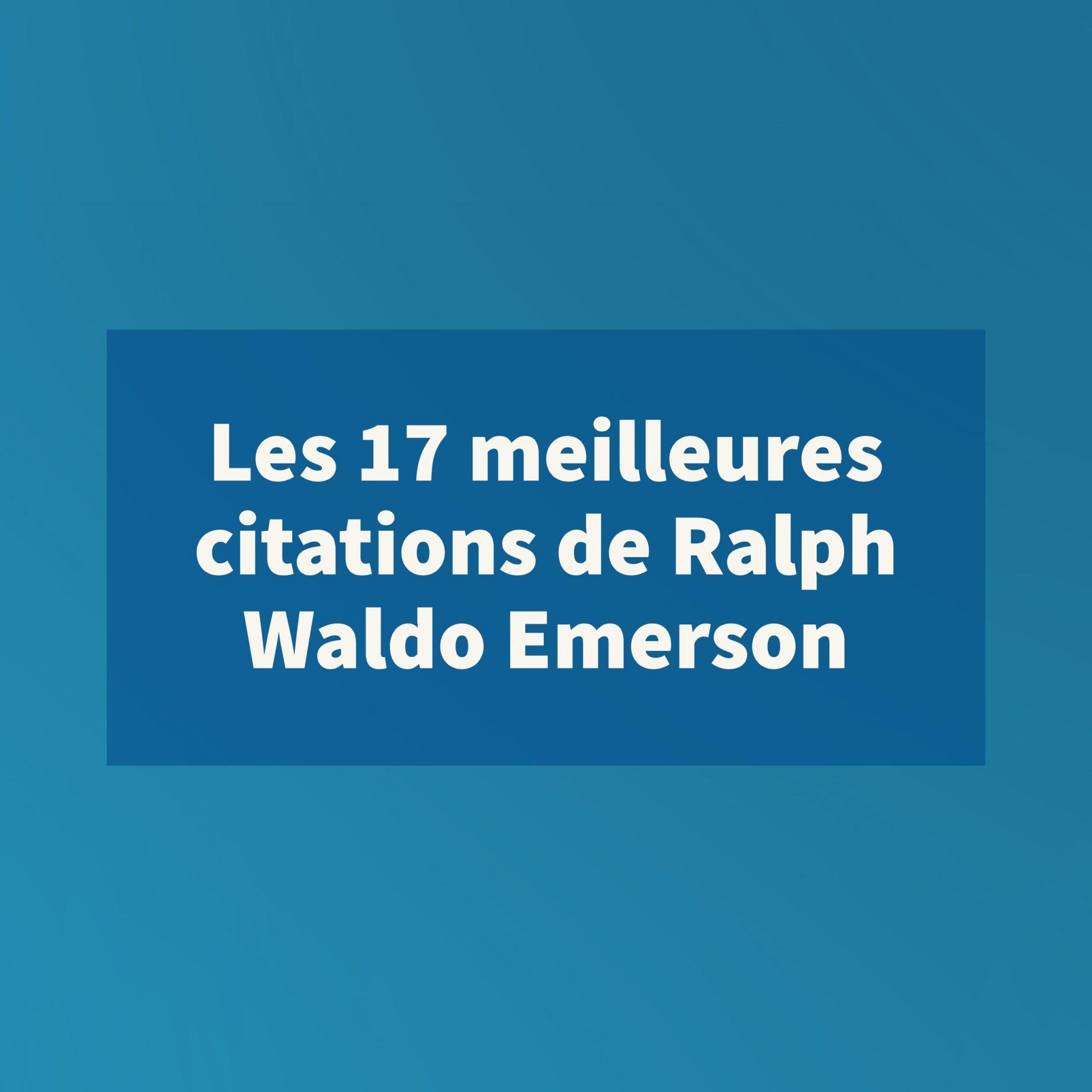 Les 17 meilleures citations de Ralph Waldo Emerson