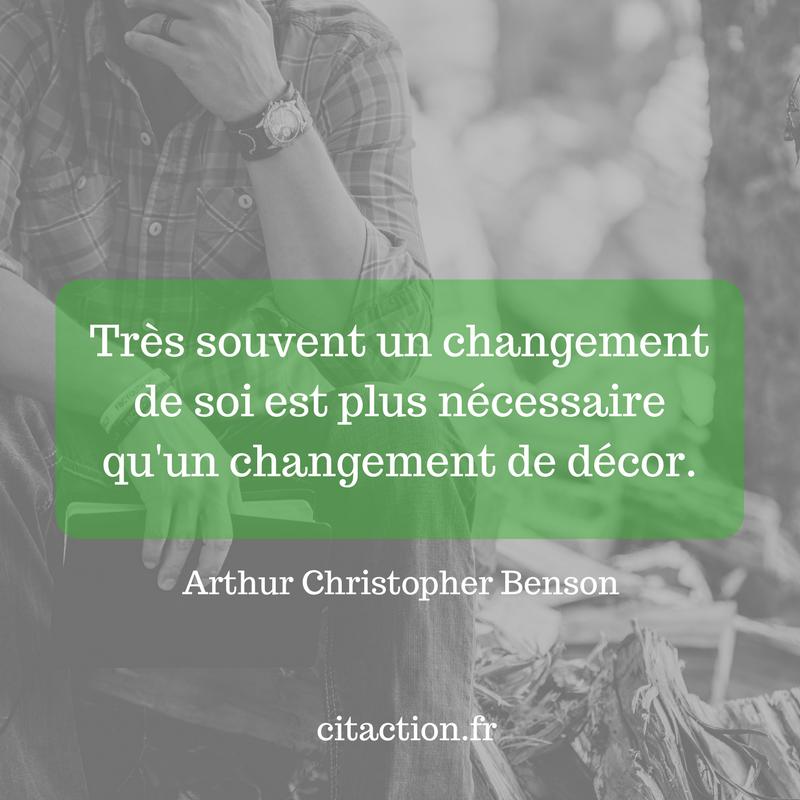 Très souvent un changement de soi est plus nécessaire qu'un changement de décor.