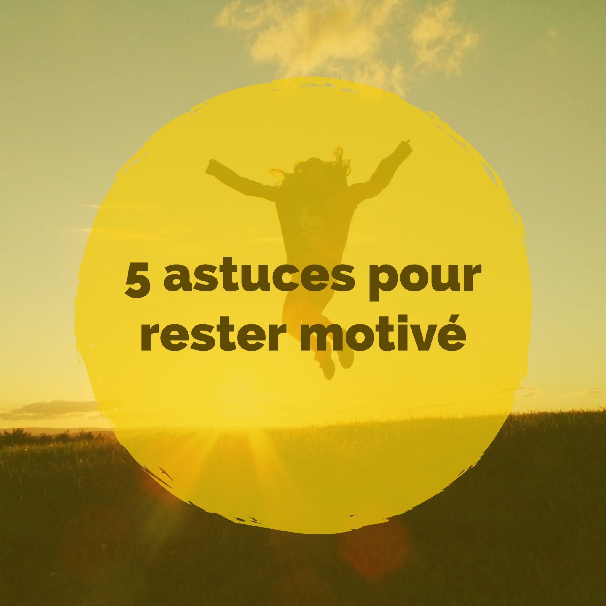 5 astuces pour rester motivé