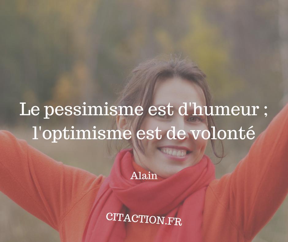 Le pessimisme est d'humeur ; l'optimisme est de volonté
