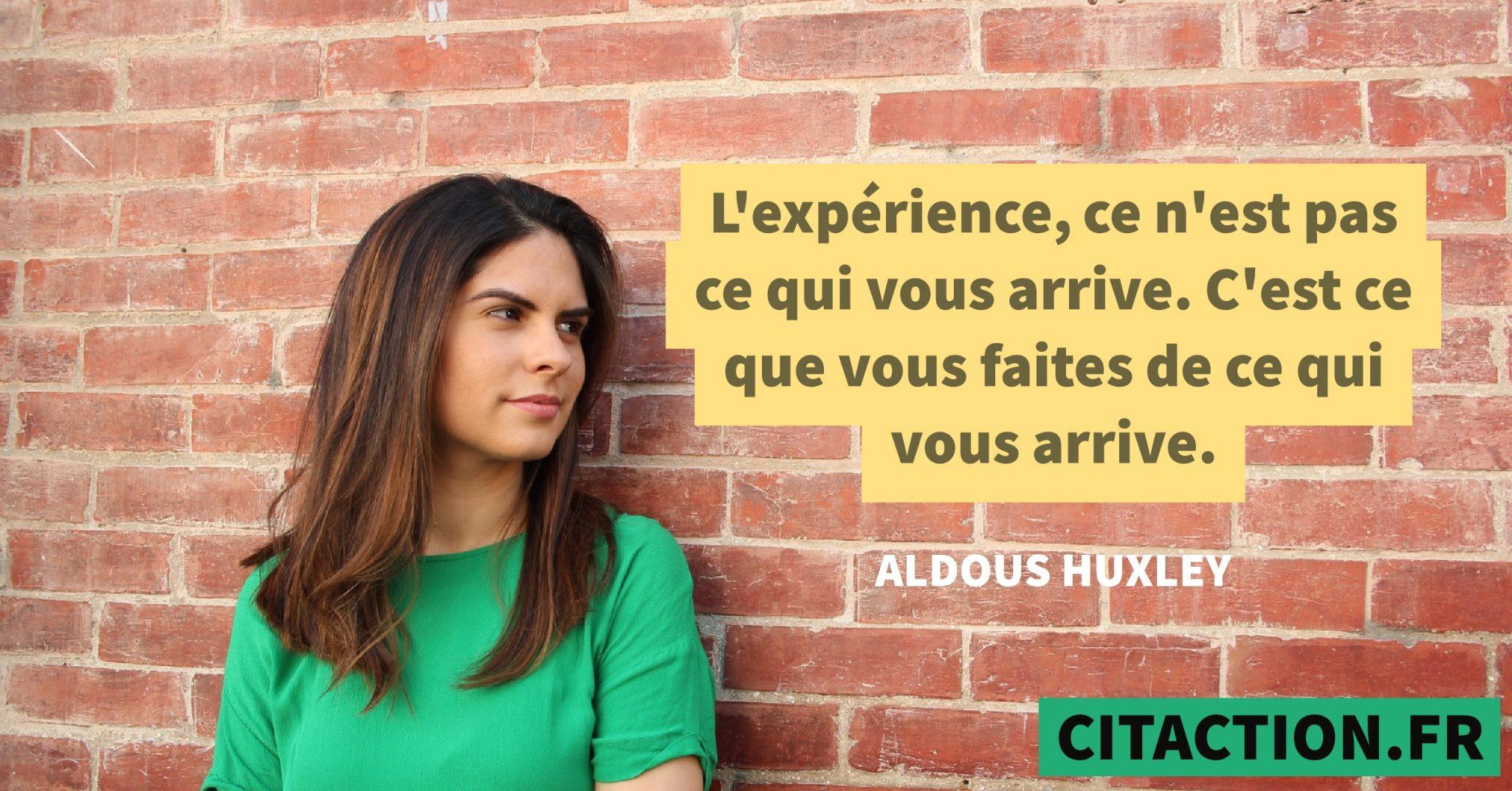 L'expérience, ce n'est pas ce qui vous arrive. C'est ce que vous faites de ce qui vous arrive.
