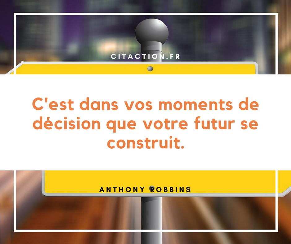 C'est dans vos moments de décision que votre futur se construit.