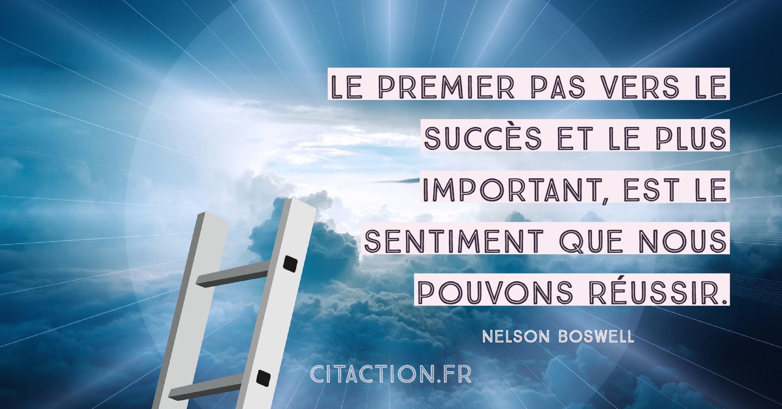 Le premier pas vers le succès et le plus important, est le sentiment que nous pouvons réussir.