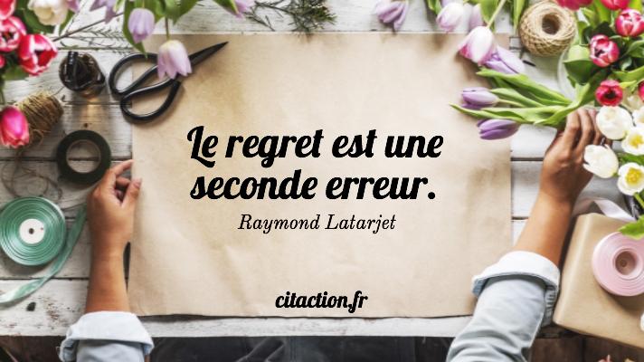 Le regret est une seconde erreur.