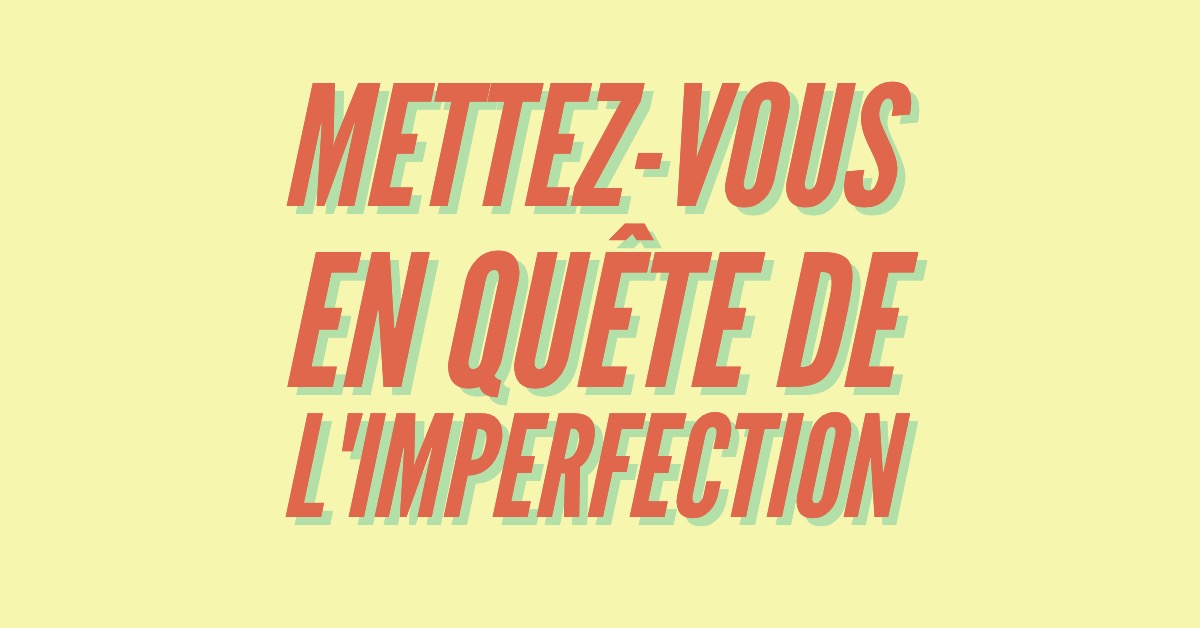 Mettez-vous en quête de l'imperfection