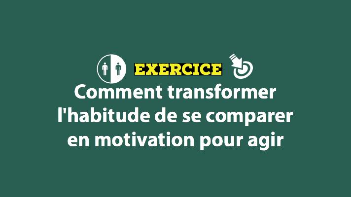 Comment transformer l'habitude de se comparer en motivation pour agir