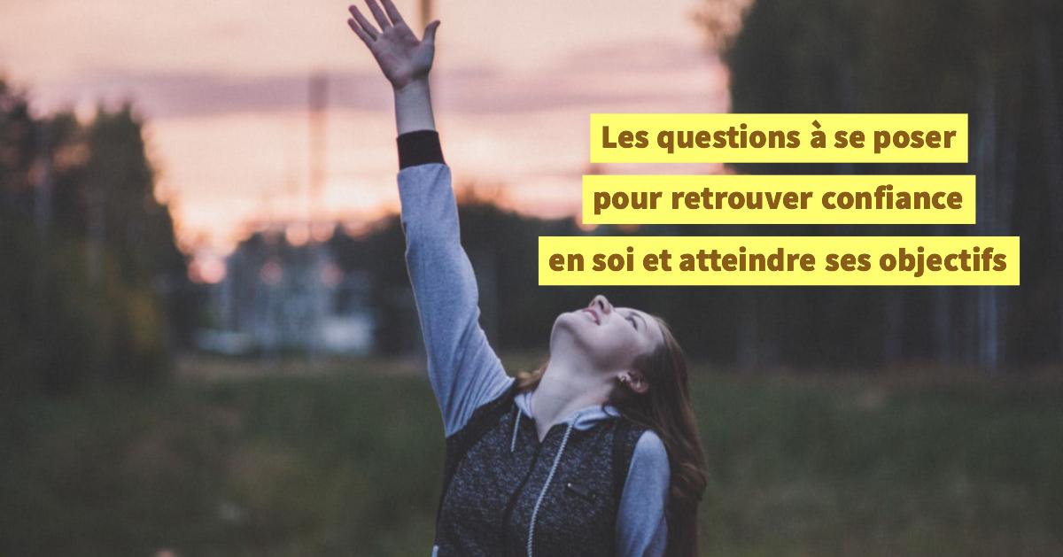 Les questions à se poser pour retrouver confiance en soi et atteindre ses objectifs