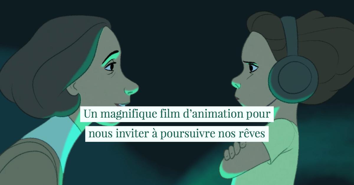 Un magnifique film d'animation pour nous inviter à poursuivre nos rêves