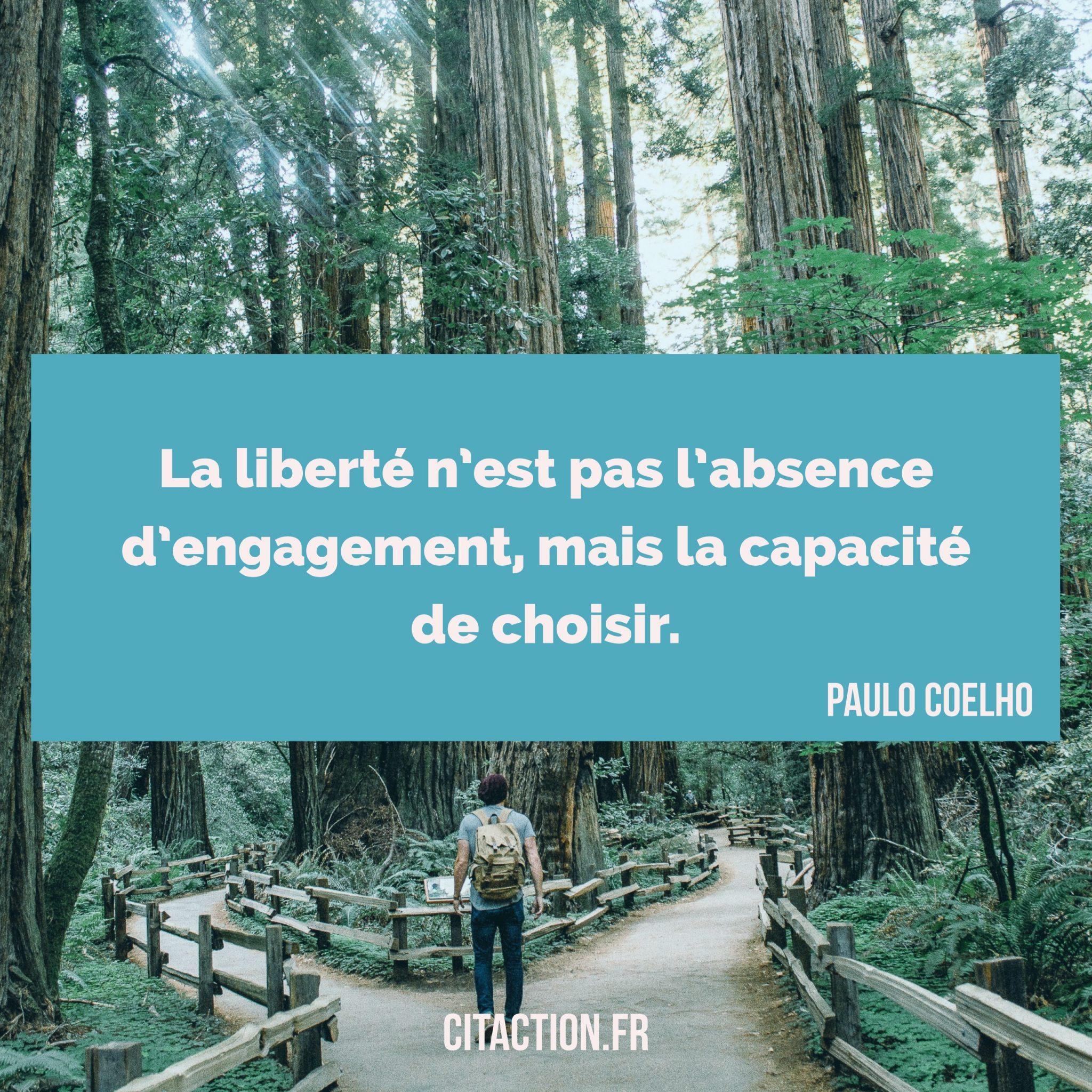 La liberté n'est pas l'absence d'engagement, mais la capacité de choisir.