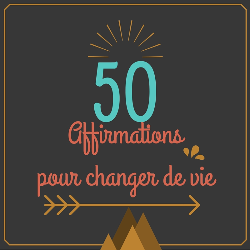 + de 50 puissantes  affirmations pour changer de vie