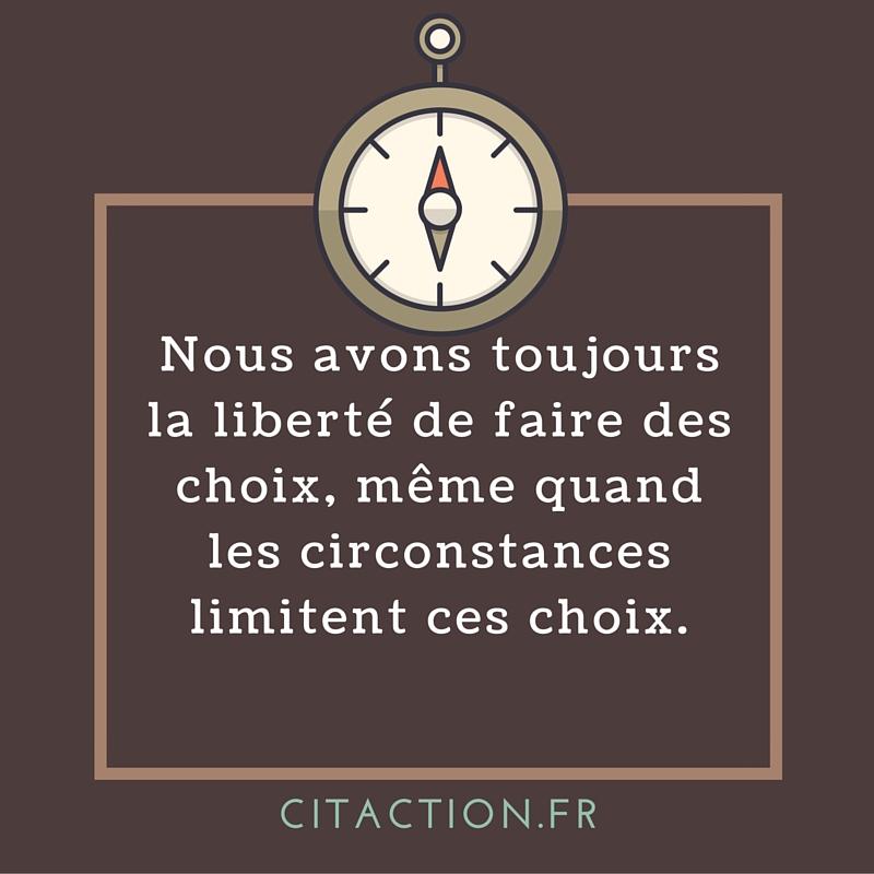 Nous avons toujours la liberté de faire des choix, même quand les circonstances limitent ces choix.