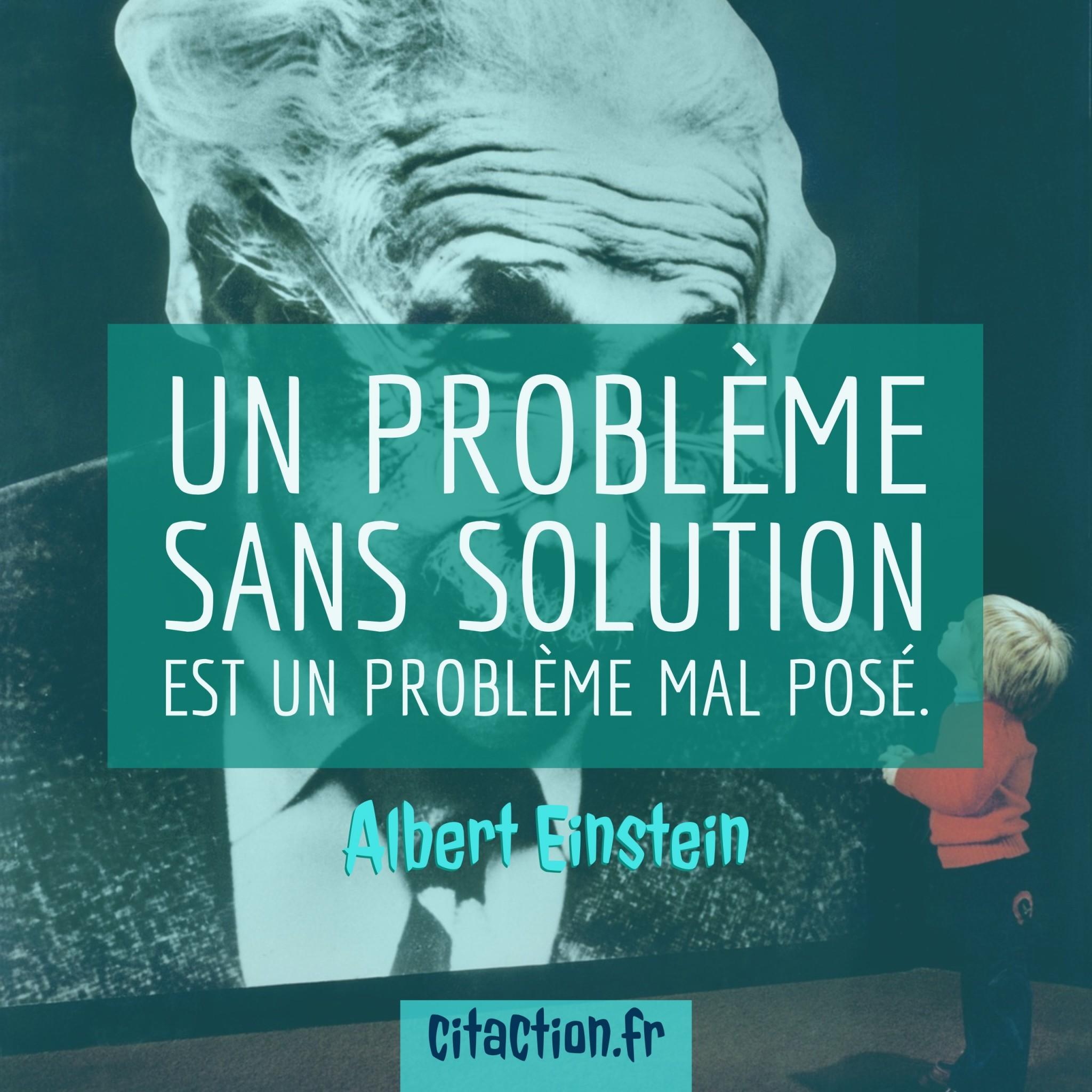 Un problème sans solution est un problème mal posé.