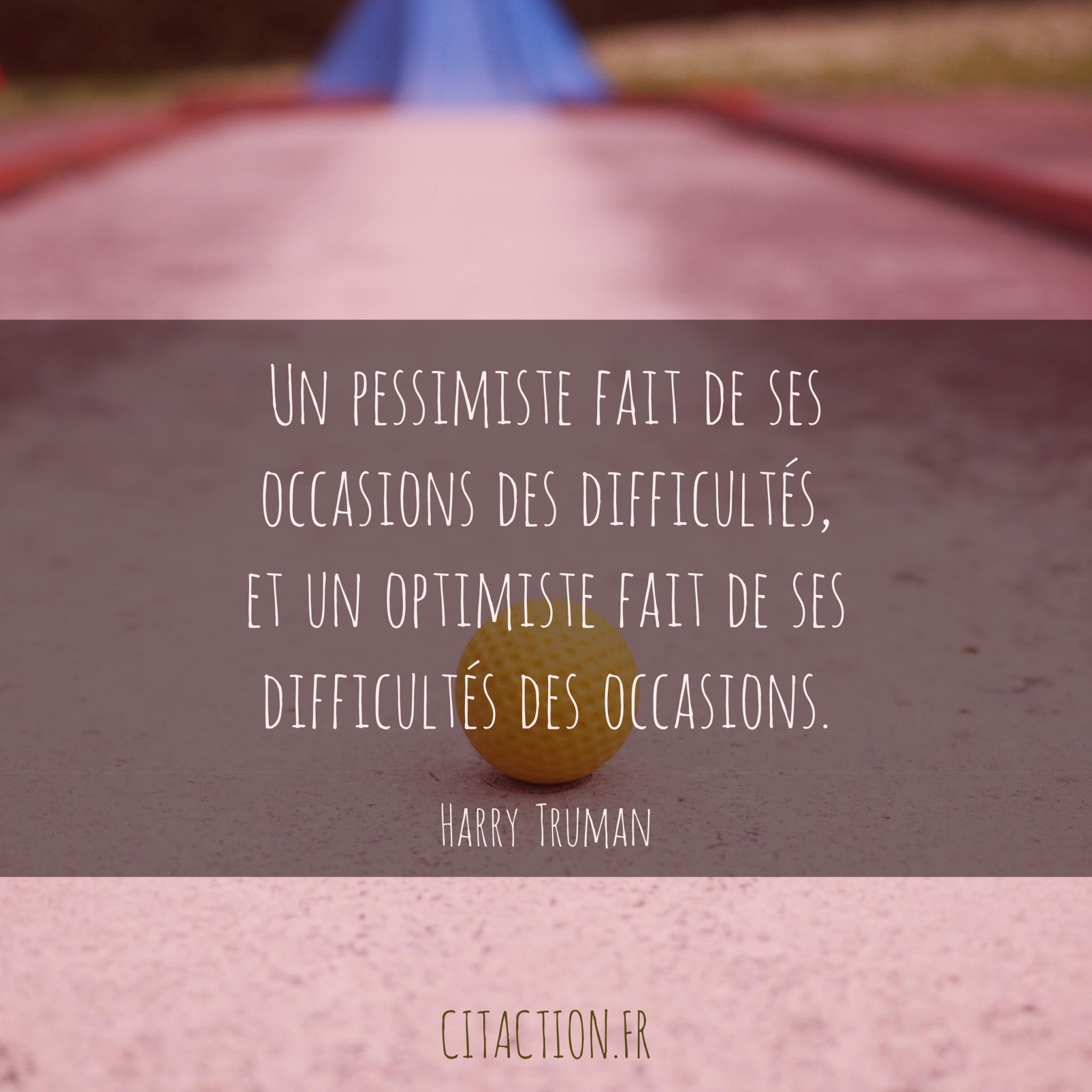 Un pessimiste fait de ses occasions des difficultés, et un optimiste fait de ses difficultés des occasions.