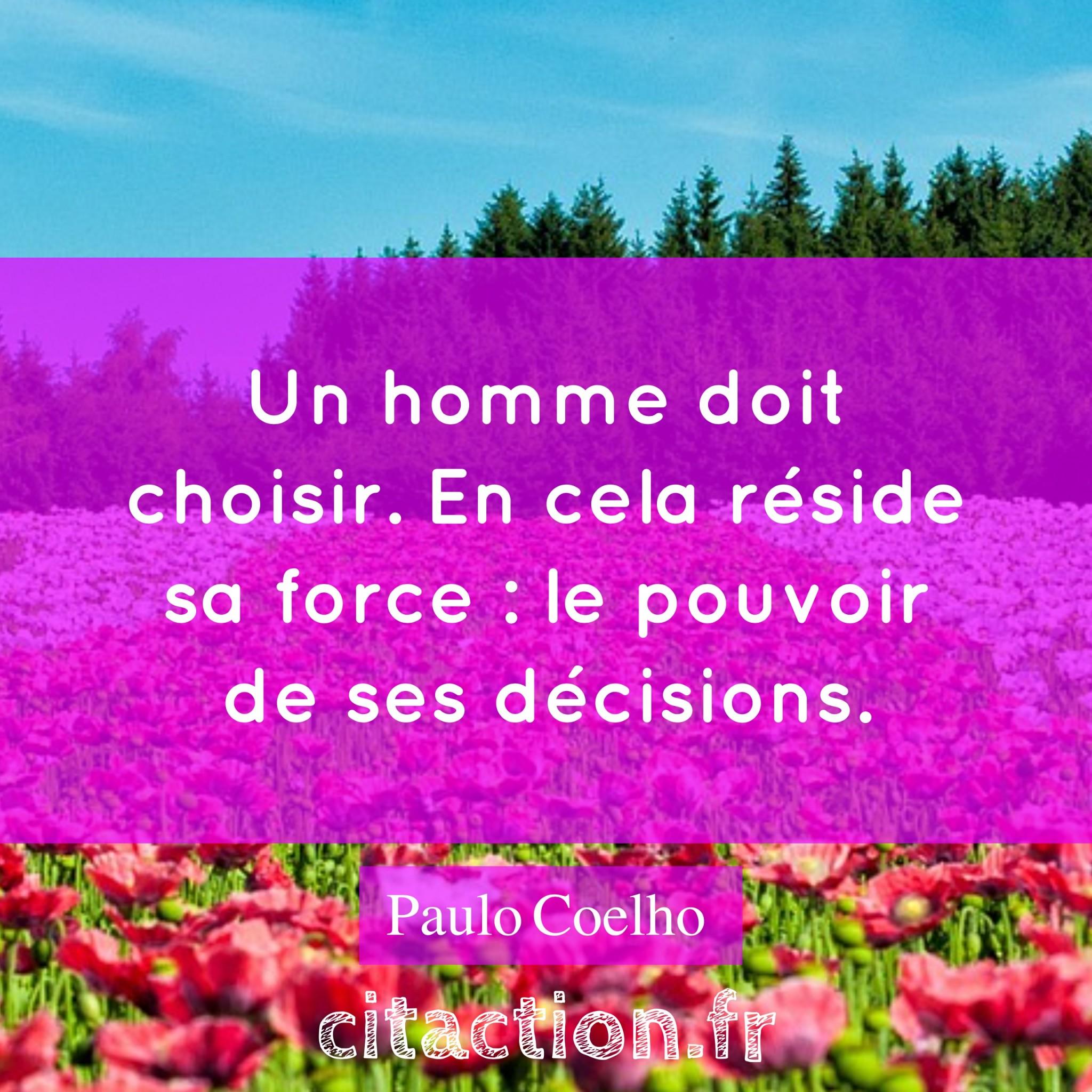 Un homme doit choisir. En cela réside sa force : le pouvoir de ses décisions.