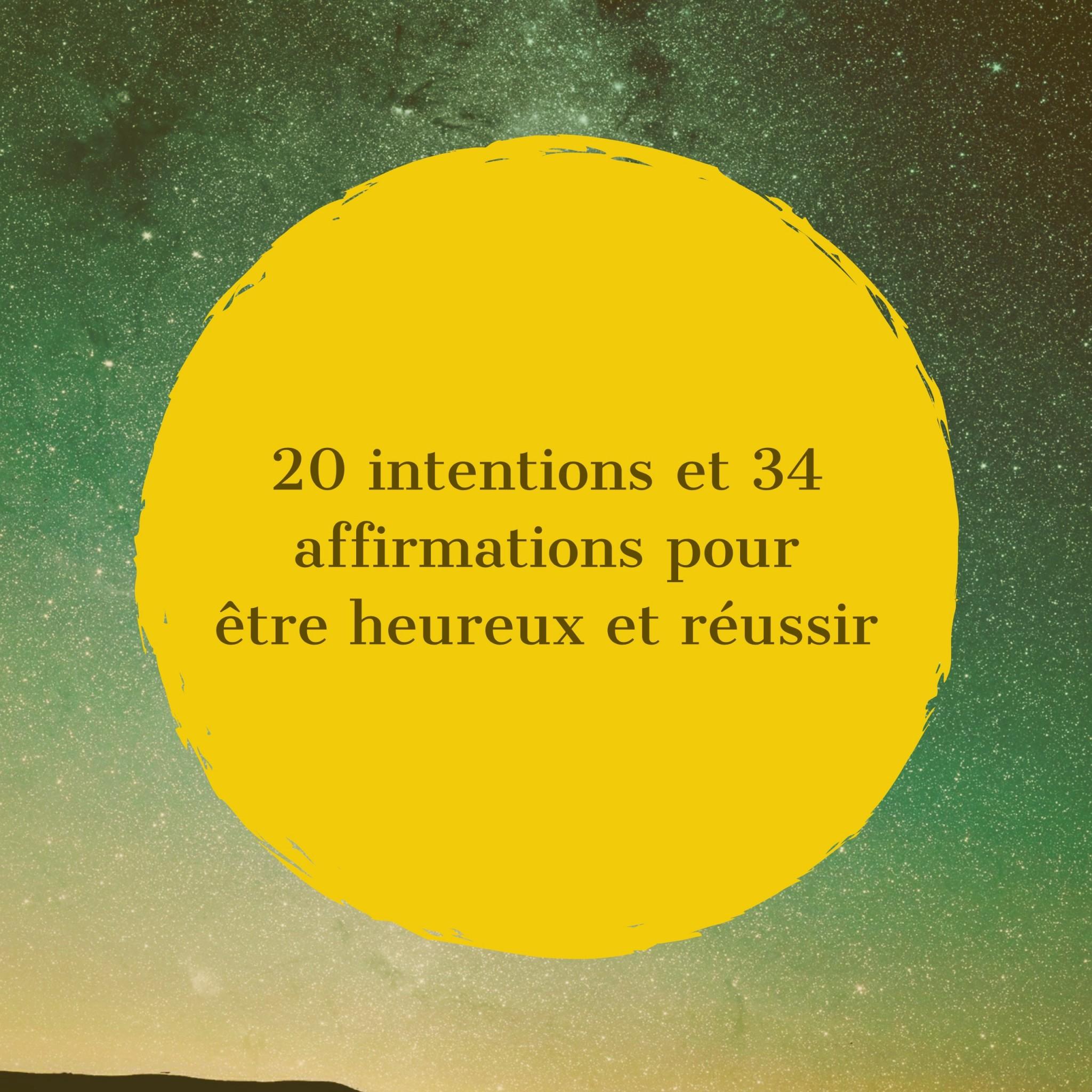 20 intentions et 34 affirmations pour être heureux et réussir