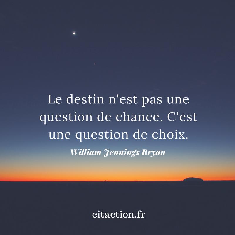 Le destin n'est pas une question de chance. C'est une question de choix.