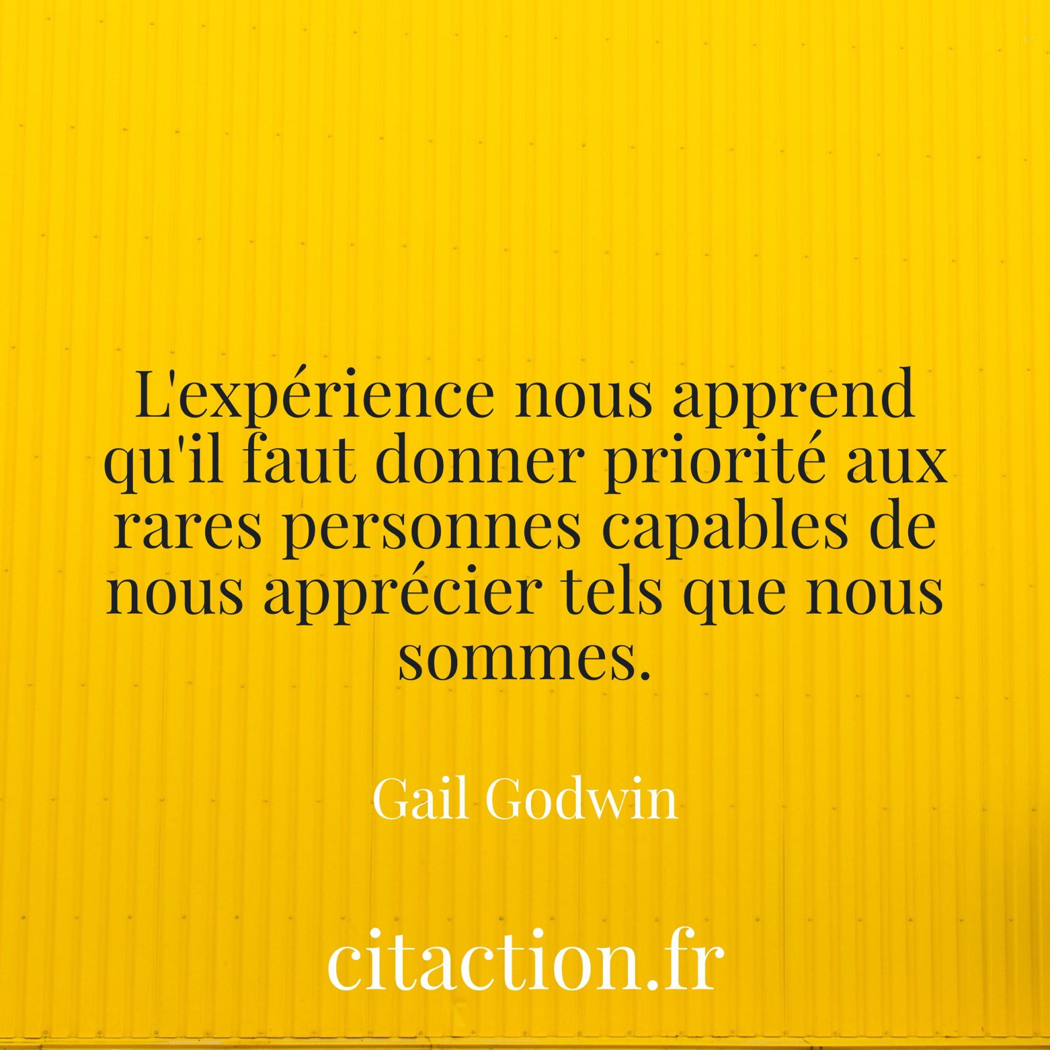 L'expérience nous apprend qu'il faut donner priorité aux rares personnes capables de nous apprécier tels que nous sommes