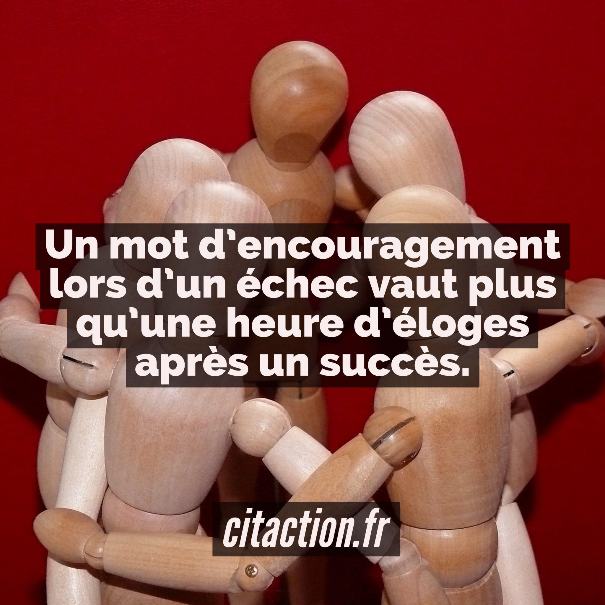 Un mot d'encouragement lors d'un échec vaut plus qu'une heure d'éloges après un succès.