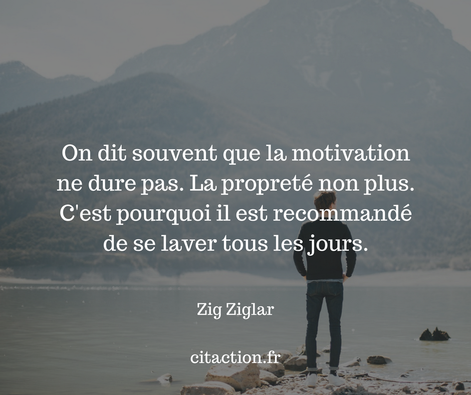 On dit souvent que la motivation ne dure pas.