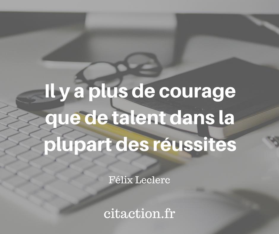 Il y a plus de courage que de talent dans la plupart des réussites.