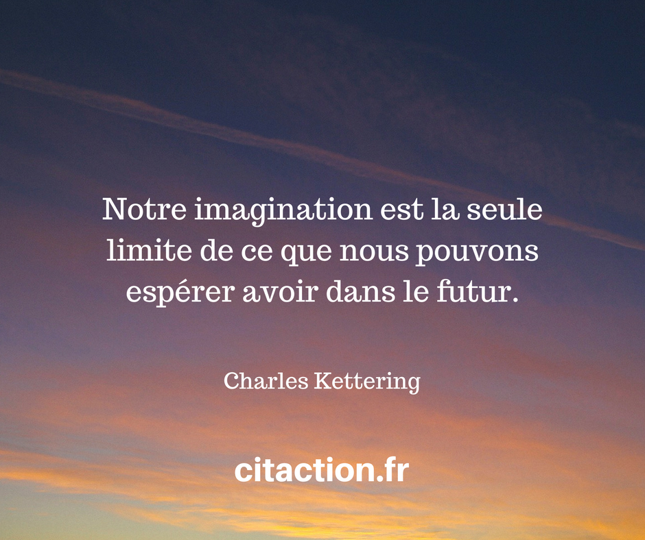 Notre imagination est la seule limite de ce que nous pouvons espérer avoir dans le futur.