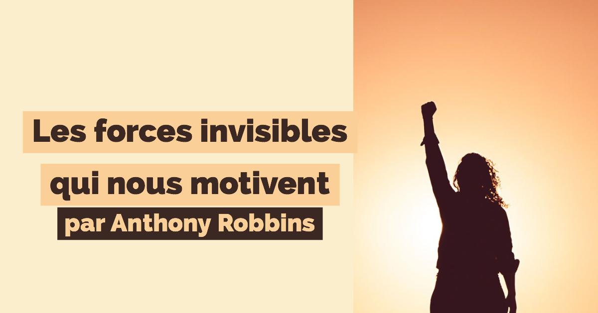 Les forces invisibles qui nous motivent (par Anthony Robbins)