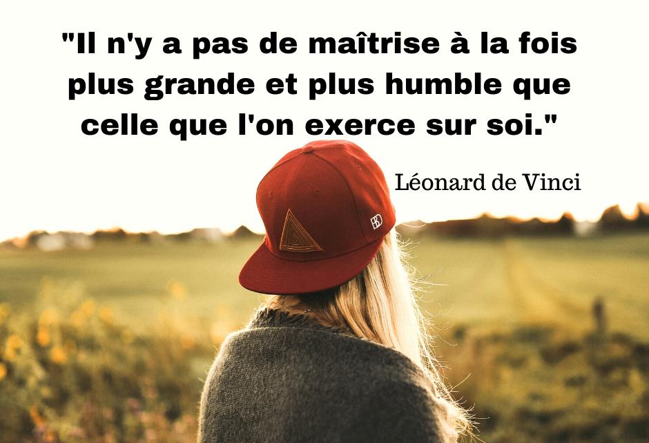 Il n'y a pas de maîtrise à la fois plus grande et plus humble que celle que l'on exerce sur soi